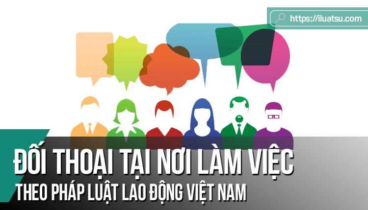 Đối thoại tại nơi làm việc theo Pháp luật Lao động Việt Nam