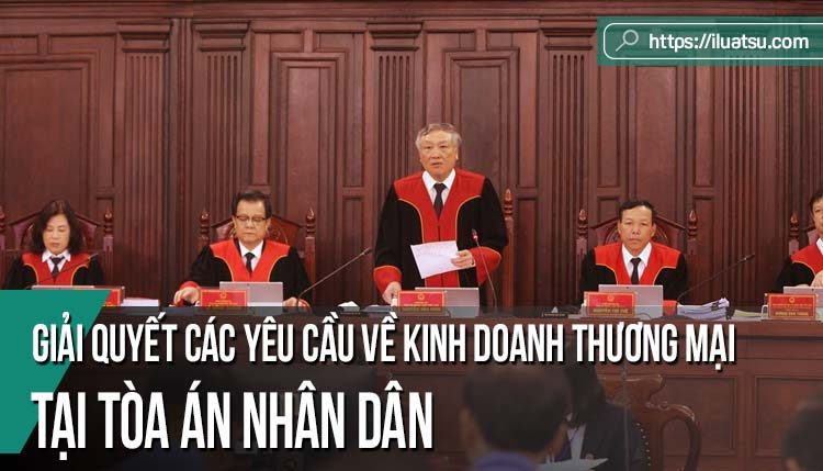 Giải quyết các yêu cầu về kinh doanh thương mại tại Tòa án nhân dân – Những vấn đề cần sửa đổi của Pháp luật tố tụng dân sự Việt Nam