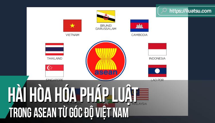 Hài hòa hóa pháp luật trong ASEAN từ góc độ Việt Nam