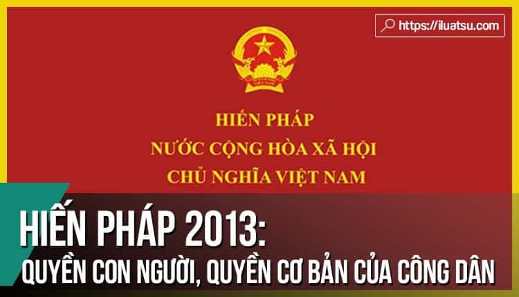 Hiến pháp 2013 về Quyền con người, quyền và nghĩa vụ cơ bản của công dân