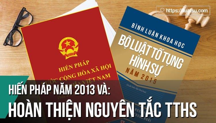 Hiến pháp năm 2013 và hoàn thiện nguyên tắc tố tụng hình sự (TTHS)