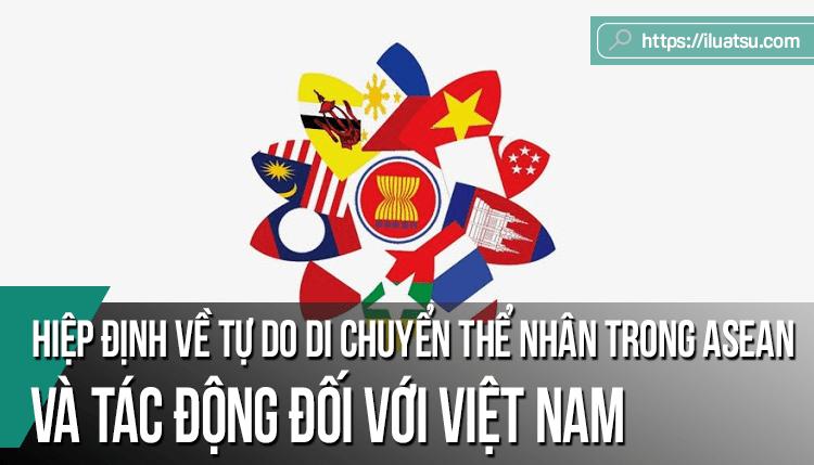 Hiệp định về tự do di chuyển thể nhân trong ASEAN và tác động đối với Việt Nam