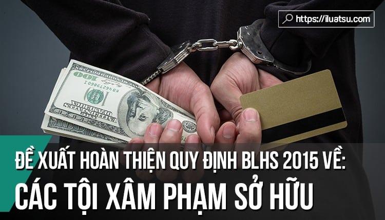 Một số đề xuất hoàn thiện quy định về các tội xâm phạm sở hữu trong BLHS năm 2015