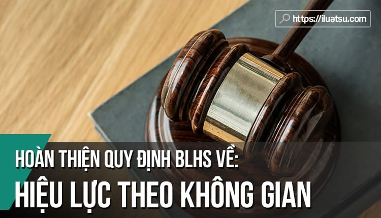 Hoàn thiện quy định về hiệu lực theo không gian của BLHS Việt Nam