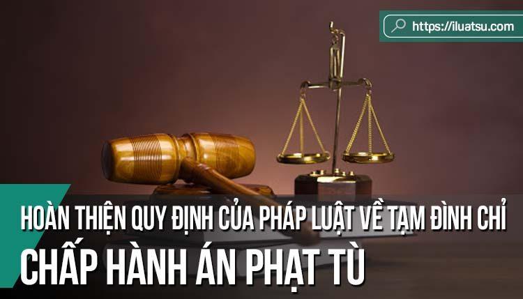 Hoàn thiện quy định của pháp luật về tạm đình chỉ chấp hành án phạt tù