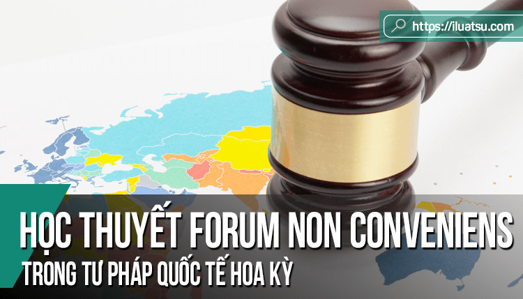 Học thuyết Forum Non Conveniens trong tư pháp quốc tế Hoa Kỳ - Một số kinh nghiệm tham khảo cho Việt Nam