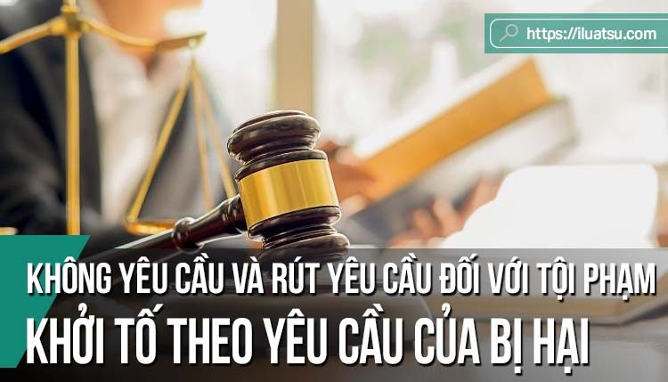 Không yêu cầu và rút yêu cầu khởi tố đối với các tội phạm chỉ được khởi tố theo yêu cầu