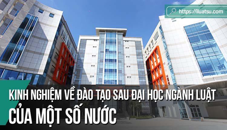 Kinh nghiệm về đào tạo sau đại học chuyên ngành luật của một số nước và khả năng áp dụng tại Việt Nam
