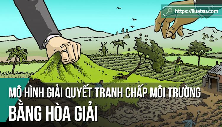 Mô hình giải quyết tranh chấp môi trường bằng hòa giải tại một số quốc gia – Bài học kinh nghiệm cho Việt Nam