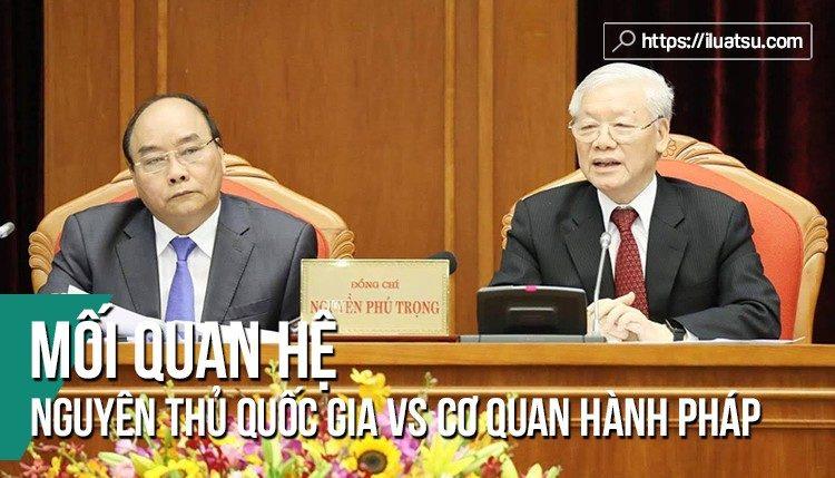 Mối quan hệ giữa nguyên thủ quốc gia với cơ quan hành pháp ở Việt Nam