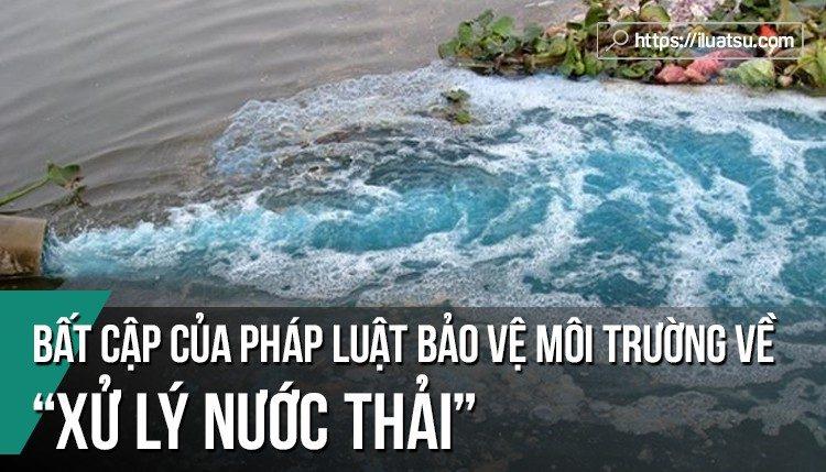 Một số bất cập của pháp luật bảo vệ môi trường về xử lý nước thải