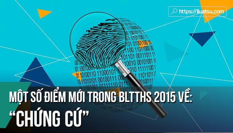 Một số điểm mới về chứng cứ trong Bộ luật tố tụng hình sự (BLTTHS) năm 2015