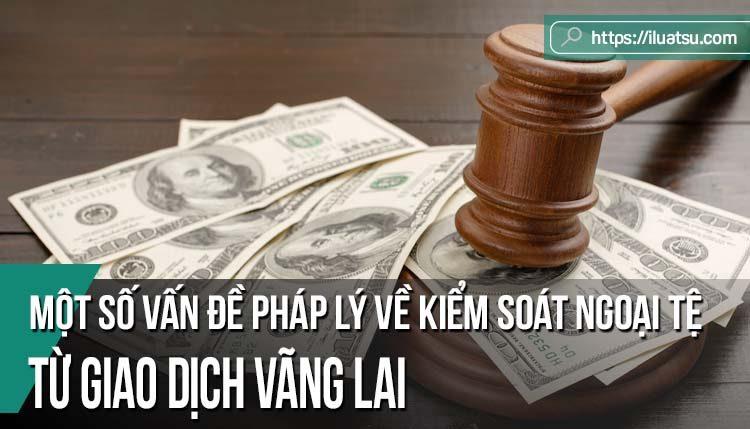 Một số vấn đề pháp lý về kiểm soát ngoại tệ từ giao dịch vãng lai