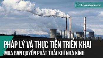Mua bán quyền phát thải khí nhà kính – các khía cạnh pháp lý và thực tiễn triển khai