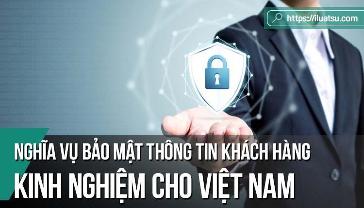 Nghĩa vụ bảo mật thông tin khách hàng theo quy định pháp luật một số nước trên thế giới và kinh nghiệm cho Việt Nam