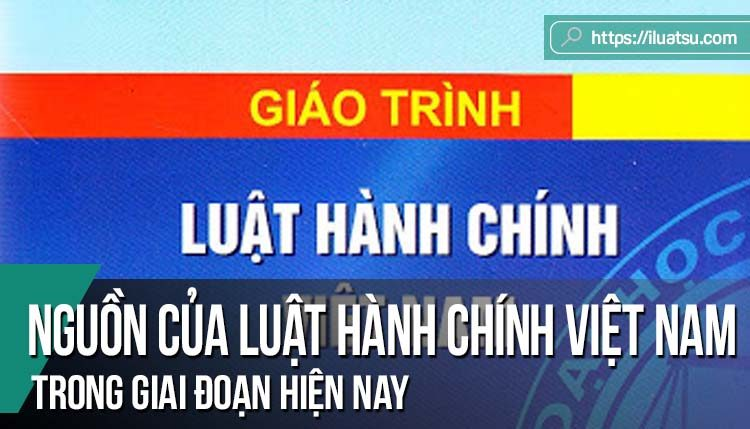 Nguồn của Luật hành chính Việt Nam trong giai đoạn hiện nay