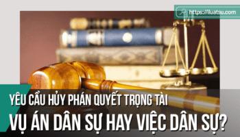 Luận bàn về các nguyên nhân của tình trạng hủy phán quyết trọng tài ở Việt Nam hiện nay