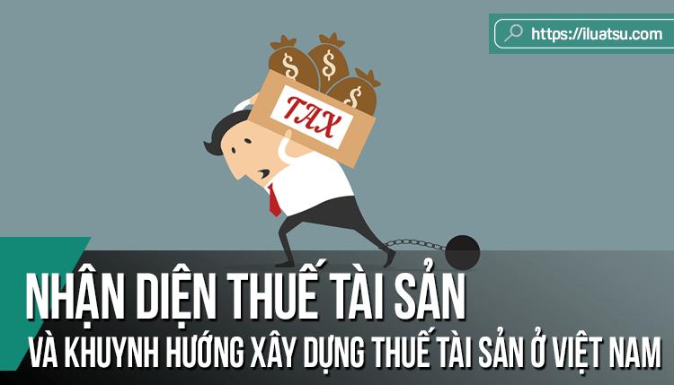 Nhận diện thuế tài sản và khuynh hướng xây dựng thuế tài sản ở Việt Nam