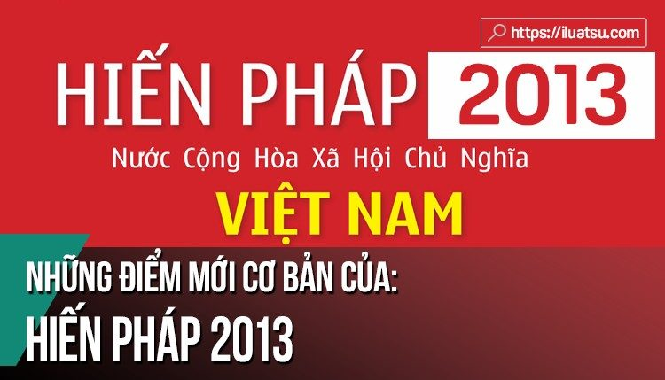 Những điểm mới cơ bản của Hiến pháp nước CHXHCH Việt Nam 2013
