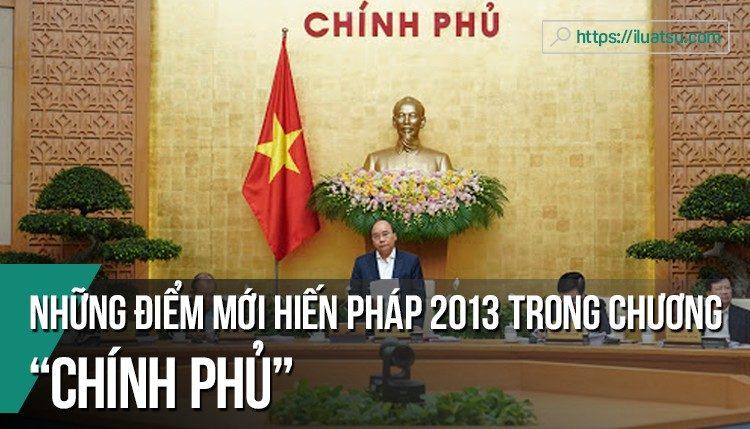 """Những điểm mới của chương """"Chính phủ"""" trong Hiến pháp 2013"""