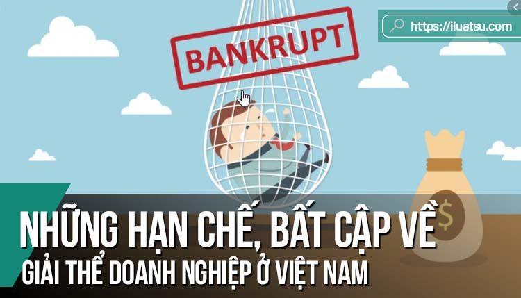 Những hạn chế, bất cập về giải thể doanh nghiệp ở Việt Nam
