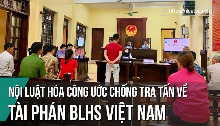 Nội luật hóa quy định của công ước về chống tra tấn liên quan đến tài phán trong BLHS Việt Nam