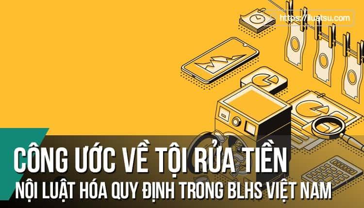 Nội luật hóa quy định của Công ước chống tội phạm có tổ chức xuyên quốc gia về tội rửa tiền trong BLHS Việt Nam - Các kiến nghị
