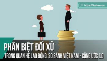 Phân biệt đối xử trong quan hệ lao động: So sánh pháp luật lao động của Việt Nam với một số Công ước của ILO