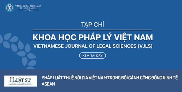 Pháp luật thuế nội địa Việt Nam trong bối cảnh cộng đồng kinh tế ASEAN
