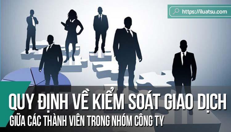 Một số quy định của pháp luật về kiểm soát giao dịch giữa các thành viên trong nhóm công ty