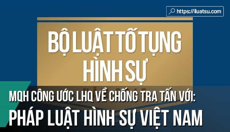 PLHS Việt Nam với Công ước của Liên hợp quốc về chống tra tấn