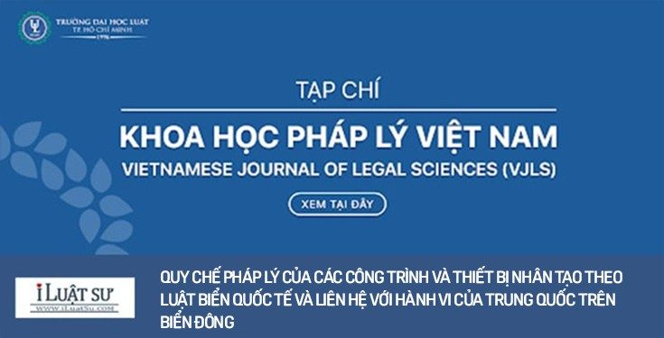 Quy chế pháp lý của các công trình và thiết bị nhân tạo theo luật biển quốc tế và liên hệ với hành vi của Trung Quốc trên Biển Đông