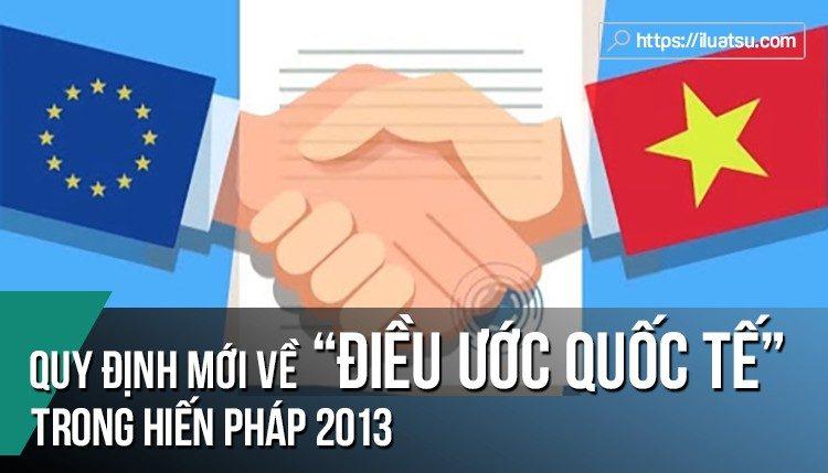 Quy định mới liên quan Điều ước quốc tế trong Hiến pháp 2013