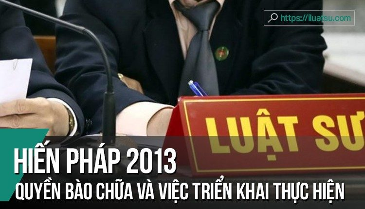 Quyền bào chữa trong Hiến pháp 2013 và việc triển khai thực hiện