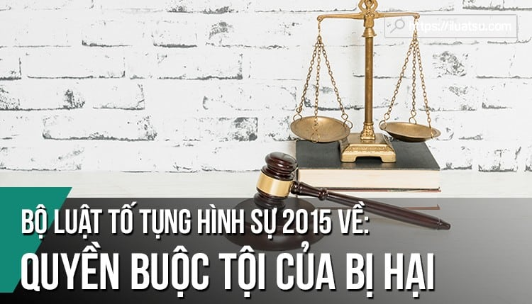 Quyền buộc tội của người bị hại trong tố tụng hình sự (TTHS)
