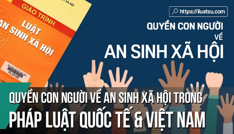 Quyền con người về an sinh xã hội trong pháp luật quốc tế và Việt Nam