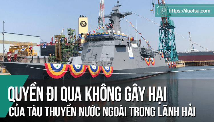 Quyền đi qua không gây hại của tàu thuyền nước ngoài trong lãnh hải theo Công ước Luật Biển 1982 và Luật Biển Việt Nam 2012