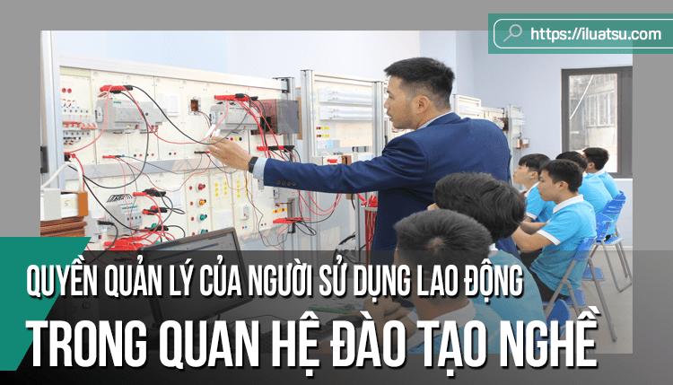 Quyền quản lý của người sử dụng lao động trong quan hệ đào tạo nghề theo pháp luật lao động Việt Nam