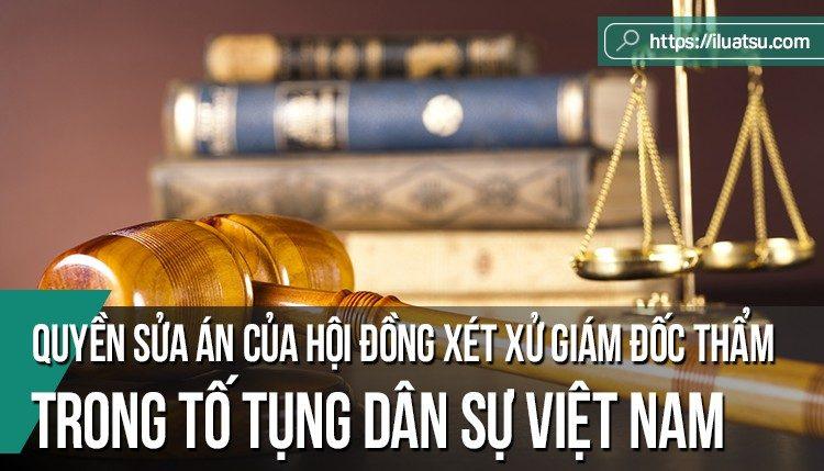 Quyền sửa án của hội đồng xét xử giám đốc thẩm trong TTDS Việt Nam - Kinh nghiệm từ một số quốc gia.