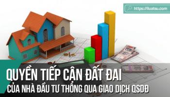 Quyền tiếp cận đất đai của nhà đầu tư qua giao dịch quyền sử dụng đất