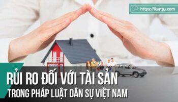 Rủi ro đối với tài sản trong pháp luật dân sự Việt Nam