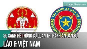 So sánh hệ thống cơ quan thi hành án dân sự của Cộng hòa dân chủ nhân dân Lào và của Cộng hòa xã hội chủ nghĩa Việt Nam