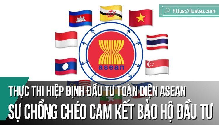 Thực thi hiệp định đầu tư toàn diện ASEAN: Những vấn đề từ sự chồng chéo trong các cam kết bảo hộ đầu tư nước ngoài của Việt Nam