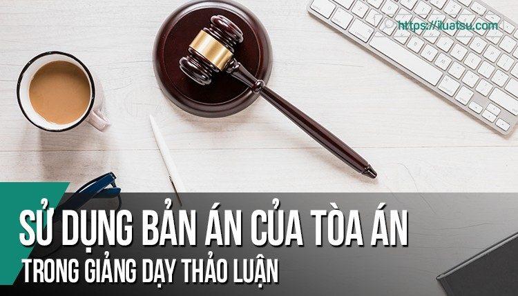 Sử dụng bản án của Tòa án trong giảng dạy thảo luận