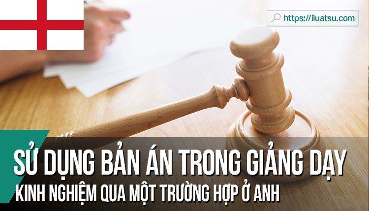Sử dụng bản án trong giảng dạy pháp luật phần lý thuyết – Kinh nghiệm qua một trường hợp ở Anh