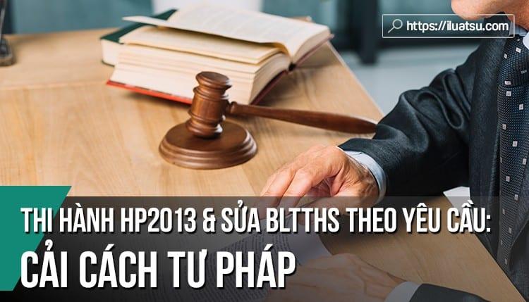 Sửa đổi BLTTHS theo yêu cầu cải cách tư pháp và thi hành Hiến pháp năm 2013