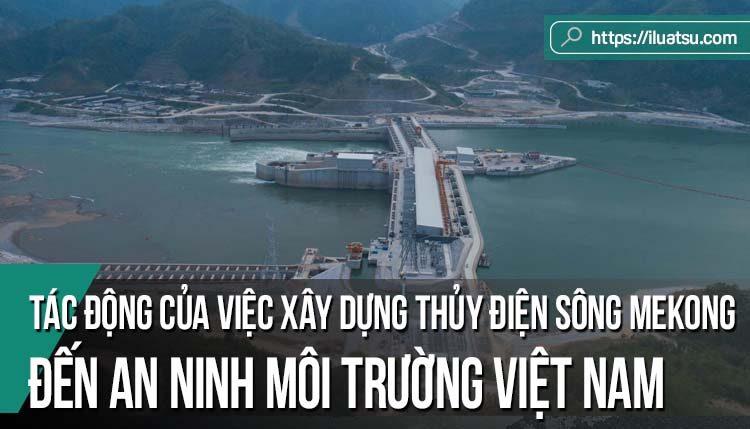 Tác động của việc xây dựng thủy điện trên sông Mekong đến an ninh môi trường của Việt Nam - Một số vấn đề pháp lý đặt ra