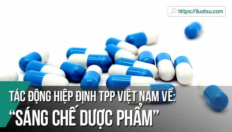 Quy định về sáng chế dược phẩm của hiệp định đối tác xuyên thái bình dương (TPP) và ảnh hưởng đến chiến lược phát triển dược phẩm Việt Nam