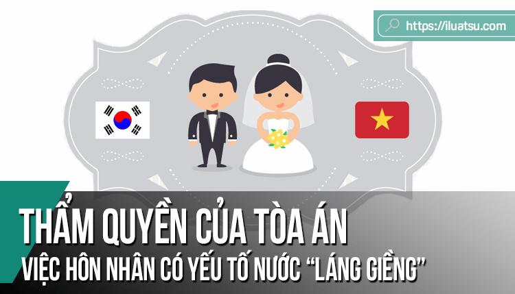 Thẩm quyền của Tòa án nhân dân đối với các vụ việc hôn nhân và gia đình giữa công dân việt nam với công dân nước láng giềng ở khu vực biên giới