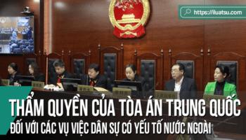 Thẩm quyền của Tòa án Trung Quốc đối với các vụ việc dân sự có yếu tố nước ngoài - Kinh nghiệm tham khảo cho Việt Nam